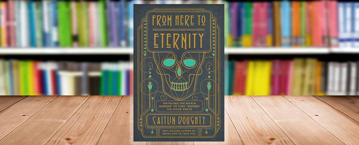 "Book Cover of ""From Here to Eternity"" by Caitlin Doughty"